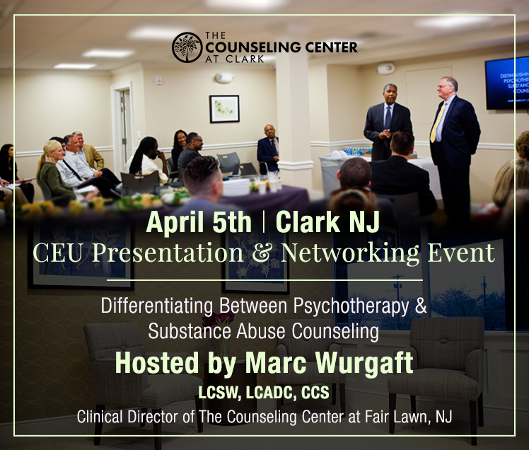 Join Marc Wurgaft on April 5th at The Counseling Center at Clark NJ for an informative presentation!